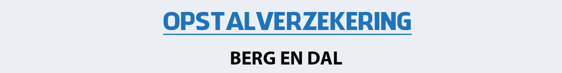 opstalverzekering-berg-en-dal